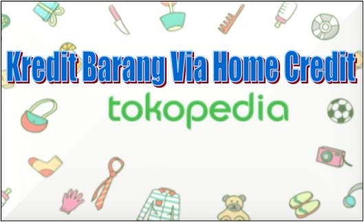 Cara kredit barang di tokopedia tanpa kartu kredit lewat home credit indonesia