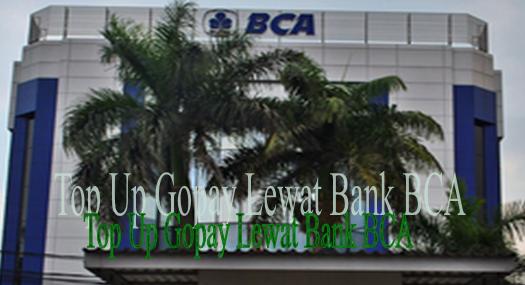 Cara Top Up Gopay Lewat ATM BCA , BCA Mobile, Sim Tool Kit Serta Klik BCA