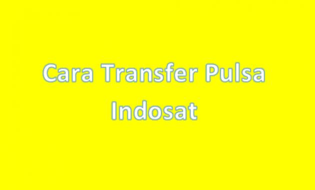 Cara Transfer Pulsa Indosat Tanpa Menunggu 180 hari
