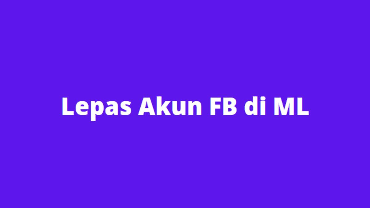 melepas akun facebook di mobile legend