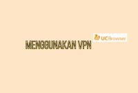 cara menggunakan vpn di uc browser pada PC