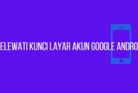 Cara Membuka HP Android Yang Terkunci Akun Google