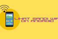 cara melihat sandi wifi yang sudah connect di android