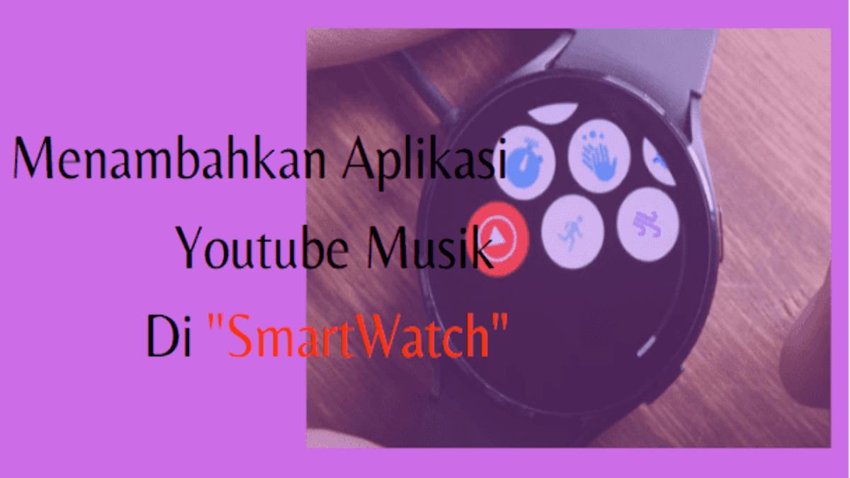 cara download dan menambahkan youtube musik di smartwatch wear os 3